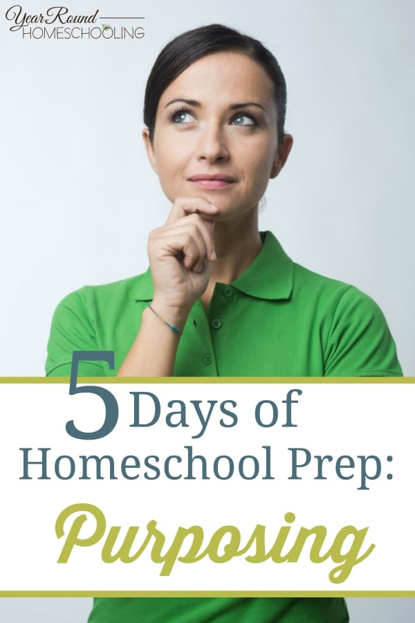 5 Days of Homeschool Prep -Purposing - By Misty Leask