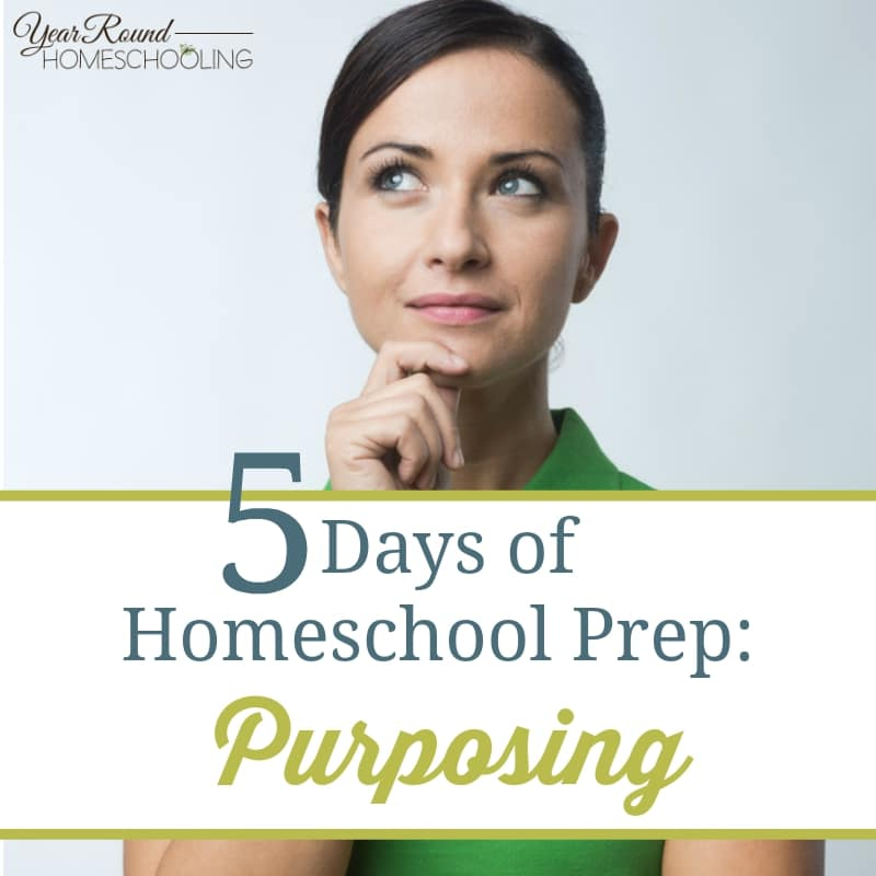 5 Days of Homeschool Prep: Purposing