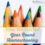 How We Started Year Round Homeschooling