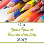 Our Year Round Homeschooling Story