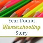 Year Round Homeschooling Story