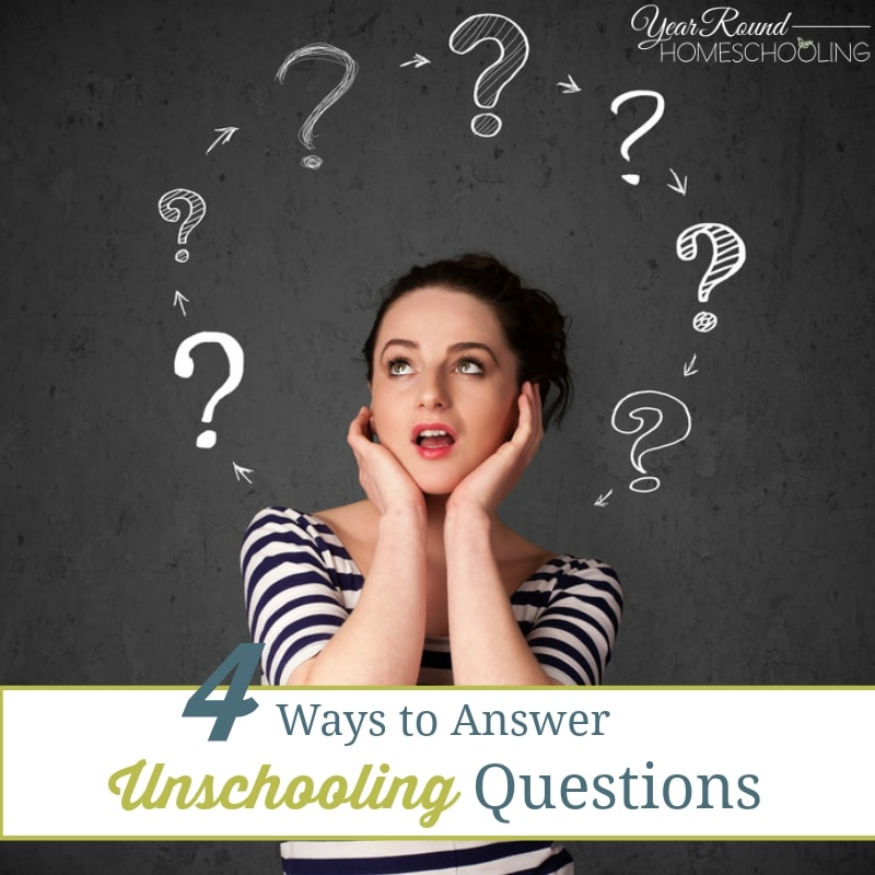 4 Ways to Answer Unschooling Questions