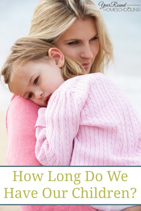 How Long Do We Have Our Children - By Trisha