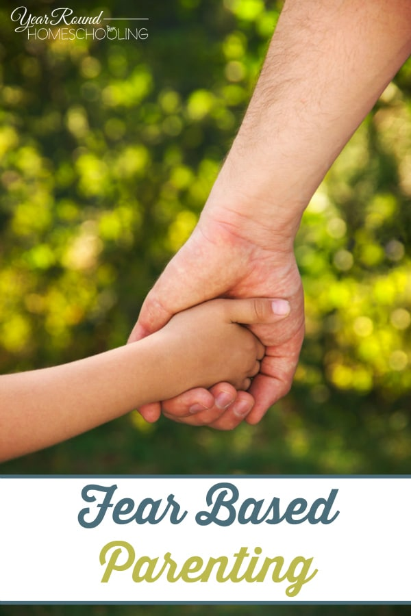 Fear Based Parenting - By Trish