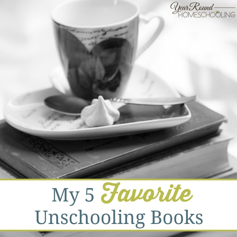 My 5 Favorite Unschooling Books