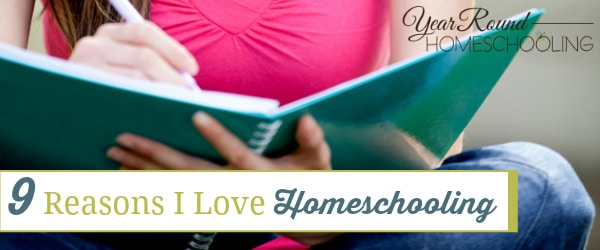 reasons to love homeschooling, why we homeschool, reasons to homeschool, homeschool, homeschooling