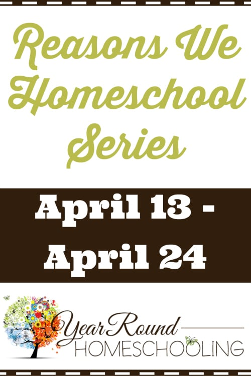 Reasons We Homeschool Series at Year Round Homeschooling