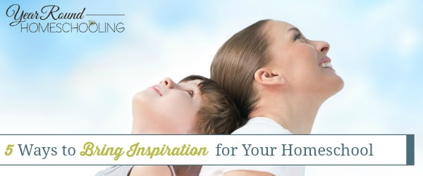 5 Ways to Bring Inspiration to Your Homeschool