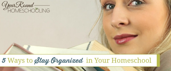 5 Ways to Stay Organized in Your Homeschool