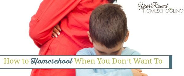 how to homeschool, homeschool when you don't want to, homeschool, homeschooling, homeschool encouragement