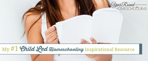 My #1 Child Led Homeschooling Inspirational Resource