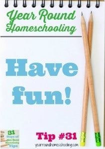 Year Round Homeschooling Tip #31