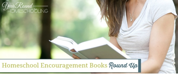 Homeschool Encouragement Books Round Up
