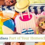 Make Family Vacations Part of Your Homeschool