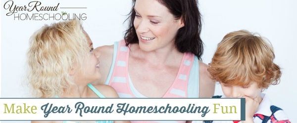 Make Year Round Homeschooling Fun