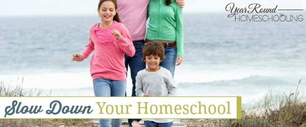Slow Down Your Homeschool