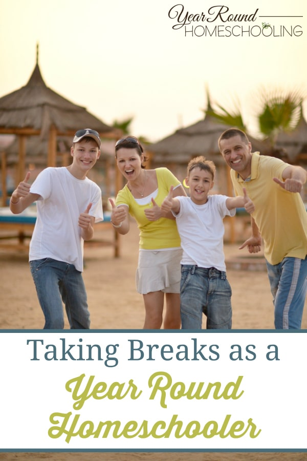 taking breaks as a year round homeschooler, take a homeschool break, homeschool break, homeschooling break, year round homeschooling break, year round homeschool break, homeschool year round break