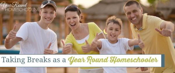 Taking Breaks as a Year Round Homeschooler