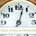 What is the Right Time of Day to Homeschool?