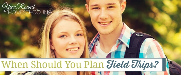plan field trips, field trip planning, when to plan field trips, field trips, homeschool field trips, homeschool