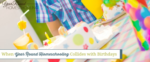 When Year Round Homeschooling Collides with Birthdays