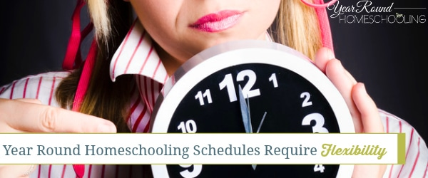 Year Round Homeschooling Schedules Require Flexibility