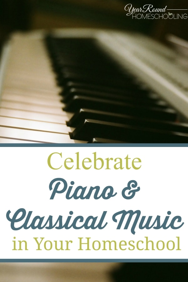 Celebrate Piano & Classical Music in Your Homeschool - By Annette