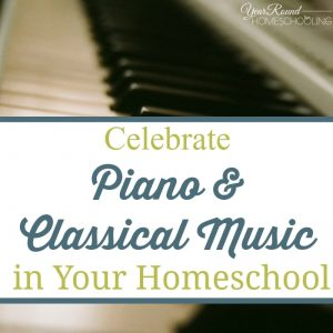 Celebrate Piano & Classical Music in your Homeschool