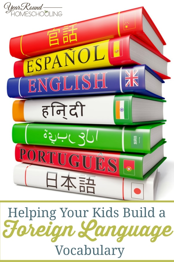 Helping Your Kids Build a Foreign Language Vocabulary - By Jennifer K.