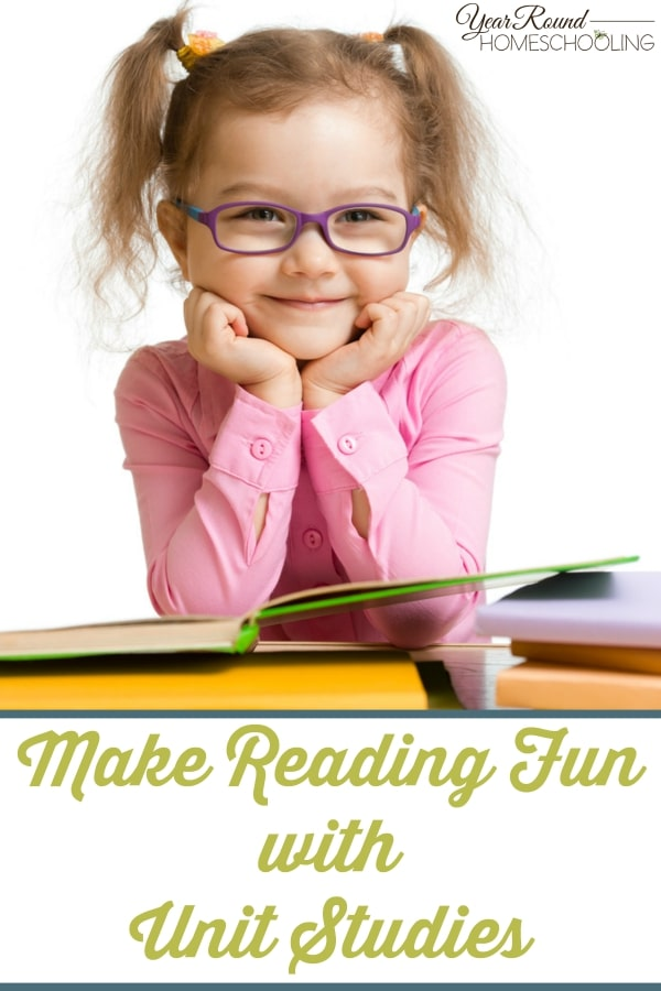 Make Reading Fun with Unit Studies - By Misty Leask