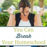 You Can Break Your Homeschool