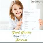 Good Grades Don't Equal Success
