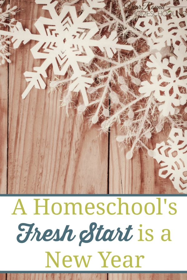 A Homeschool's Fresh Start is a New Year - By Misty Leask