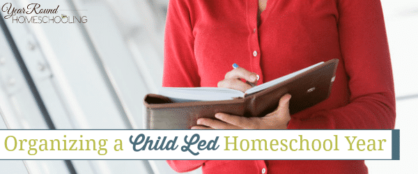 Organizing a Child Led Homeschool Year