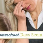 When Your Homeschool Days Seem Too Long