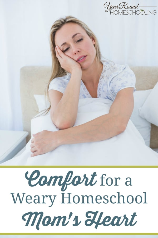 homeschool, mom, comfort, weary, heart, encourage, inspiration