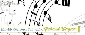 Monthly Composer Unit Study: Richard Wagner