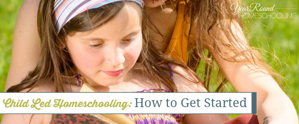 Child Led Homeschooling: How to Get Started