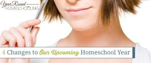 4 Changes to Our Upcoming Homeschool Year