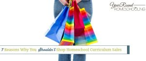 7 Reasons Why You Shouldn't Shop Homeschool Curriculum Sales
