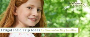 Frugal Field Trip Ideas for Homeschooling Families