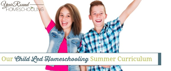child led homeschool, child led homeschooling, summer homeschool, summer homeschooling, homeschool, homeschooling