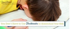 You Don't Have to Use Textbooks to Homeschool Your Kids
