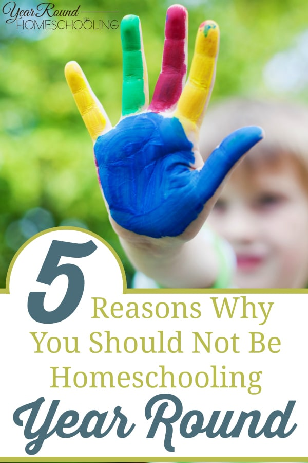 reasons not to homeschool year round, year round homeschooling, homeschooling year round, homeschool year round, year round homeschool