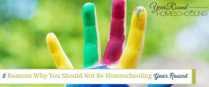 5 Reasons Why You Should Not Be Homeschooling Year Round