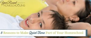 5 Reasons to Make Quiet Time Part of Your Homeschool