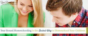 Year Round Homeschooling is the Easiest Way to Homeschool Your Children