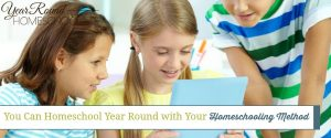 You Can Homeschool Year Round with Your Homeschooling Method