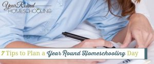 7 Tips to Plan a Year Round Homeschooling Day