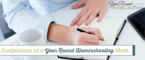 Confessions of a Year Round Homeschooling Mom